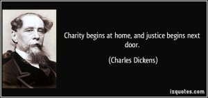 quote-charity-begins-at-home-and-justice-begins-next-door-charles-dickens-50486